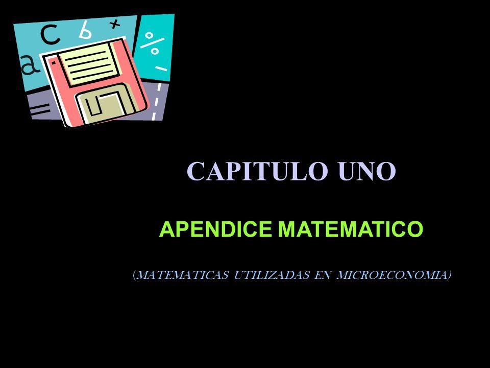CAPITULO UNO APENDICE MATEMATICO (MATEMATICAS UTILIZADAS EN MICROECONOMIA)