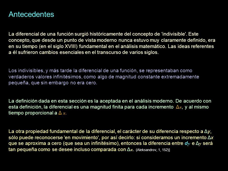 Antecedentes La diferencial de una función surgió históricamente del concepto de 'indivisible'. Este concepto, que desde un punto de vista moderno nun