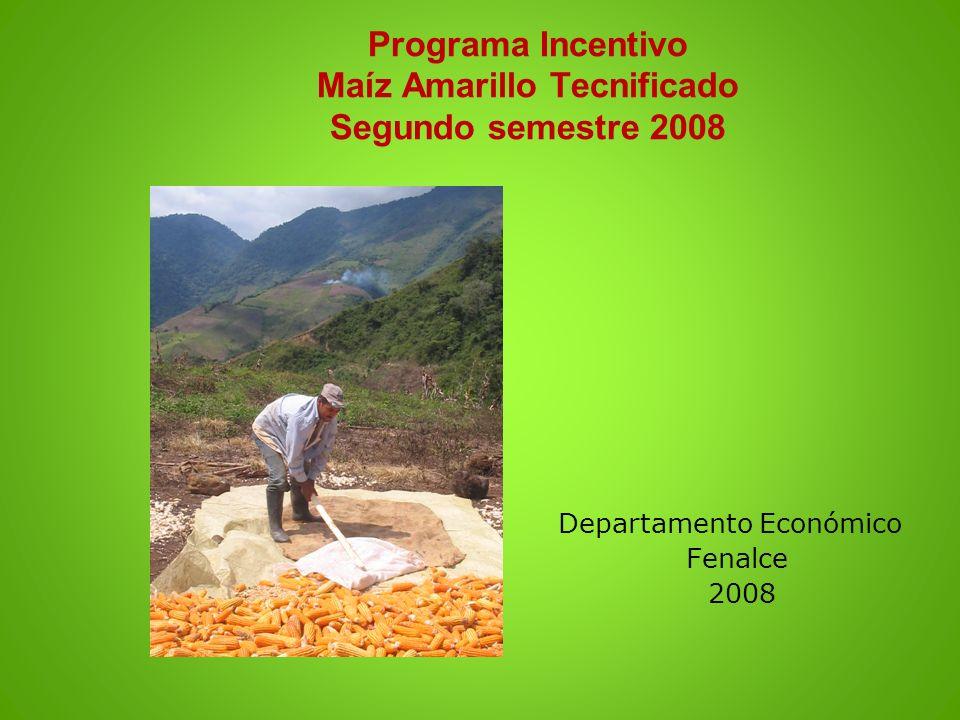 Programa Incentivo Maíz Amarillo Tecnificado Segundo semestre 2008 Departamento Económico Fenalce 2008