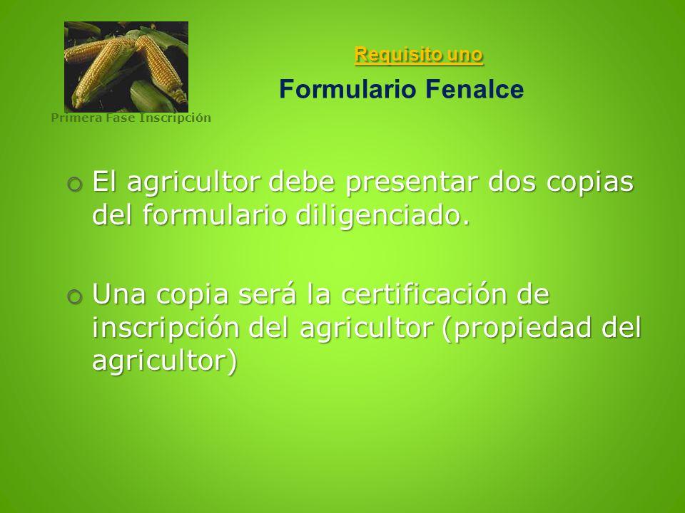 Requisito uno Requisito uno Formulario Fenalce El agricultor debe presentar dos copias del formulario diligenciado. El agricultor debe presentar dos c