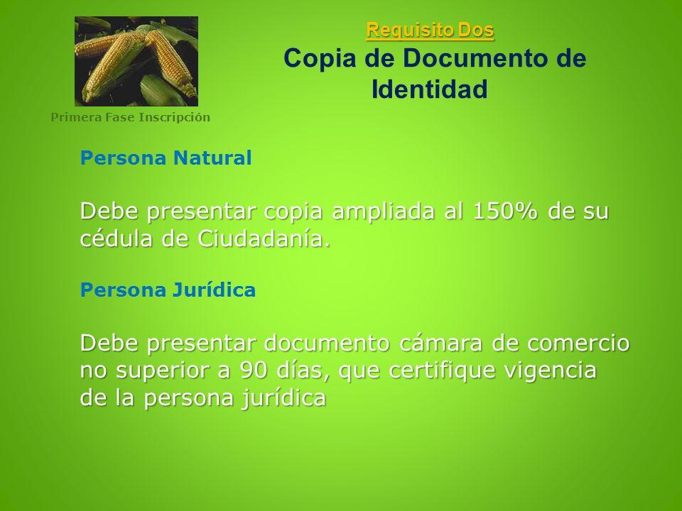 Requisito Dos Requisito Dos Copia de Documento de Identidad Persona Natural Debe presentar copia ampliada al 150% de su cédula de Ciudadanía. Persona