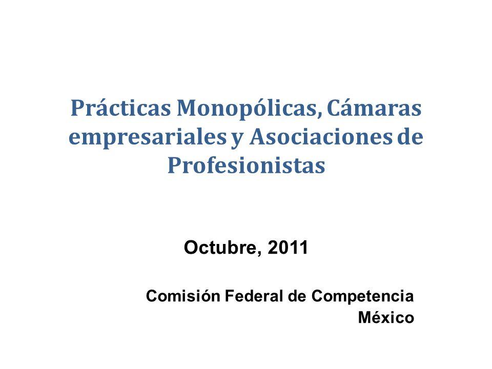 Prácticas Monopólicas, Cámaras empresariales y Asociaciones de Profesionistas Octubre, 2011 Comisión Federal de Competencia México