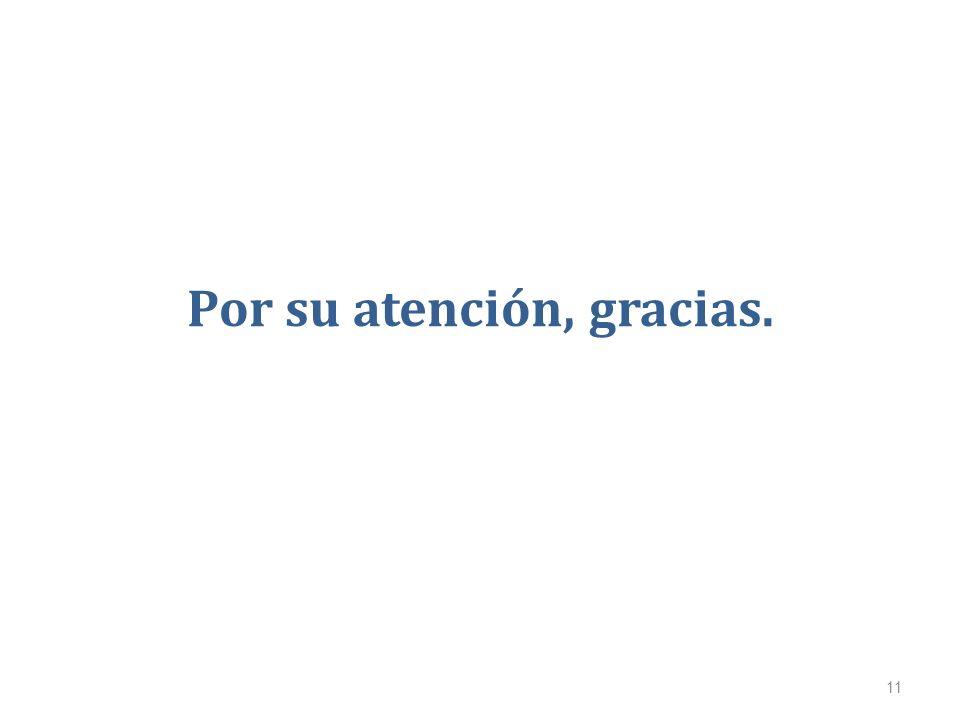Por su atención, gracias. 11
