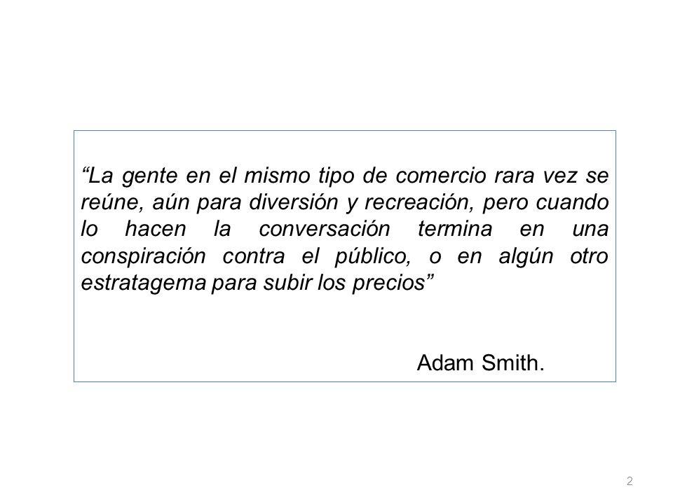 La gente en el mismo tipo de comercio rara vez se reúne, aún para diversión y recreación, pero cuando lo hacen la conversación termina en una conspiración contra el público, o en algún otro estratagema para subir los precios Adam Smith.