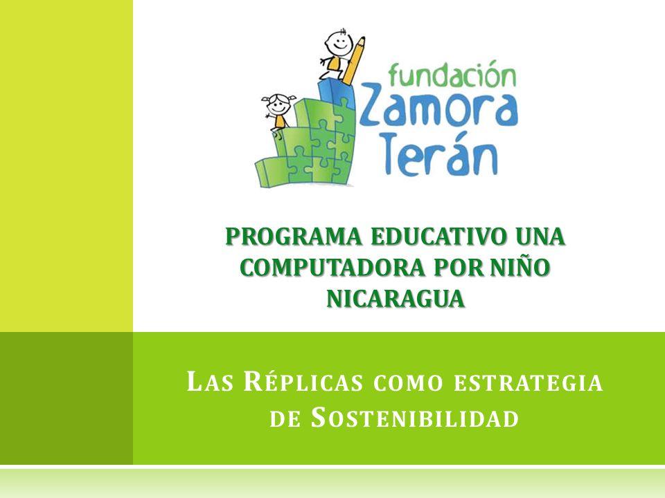 PROGRAMA EDUCATIVO UNA COMPUTADORA POR NIÑO NICARAGUA L AS R ÉPLICAS COMO ESTRATEGIA DE S OSTENIBILIDAD