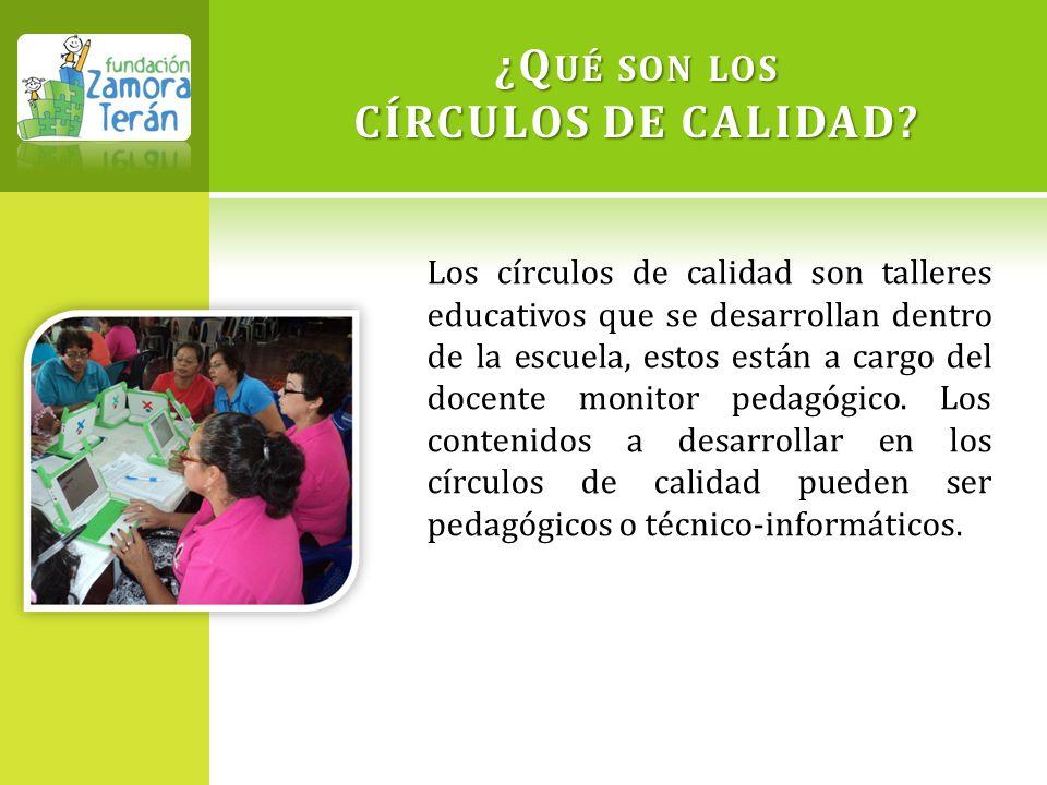 ¿Q UÉ SON LOS CÍRCULOS DE CALIDAD? Los círculos de calidad son talleres educativos que se desarrollan dentro de la escuela, estos están a cargo del do