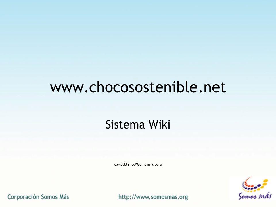 www.chocosostenible.net Sistema Wiki david.blanco@somosmas.org
