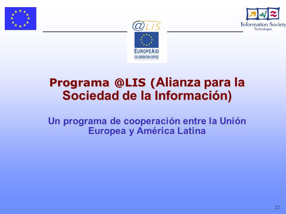 12 Programa @LIS ( Alianza para la Sociedad de la Información) Un programa de cooperación entre la Unión Europea y América Latina Programa @LIS ( Alianza para la Sociedad de la Información) Un programa de cooperación entre la Unión Europea y América Latina