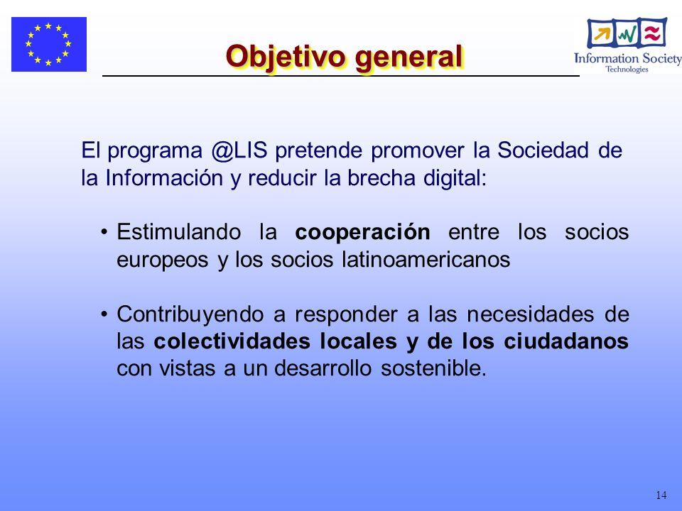 14 Objetivo general El programa @LIS pretende promover la Sociedad de la Información y reducir la brecha digital: Estimulando la cooperación entre los socios europeos y los socios latinoamericanos Contribuyendo a responder a las necesidades de las colectividades locales y de los ciudadanos con vistas a un desarrollo sostenible.