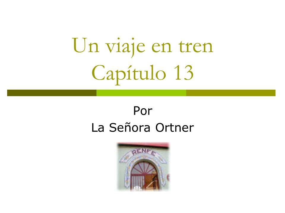 Un viaje en tren Capítulo 13 Por La Señora Ortner