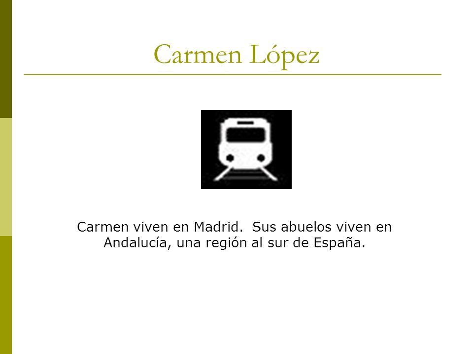 Carmen López Carmen viven en Madrid. Sus abuelos viven en Andalucía, una región al sur de España.