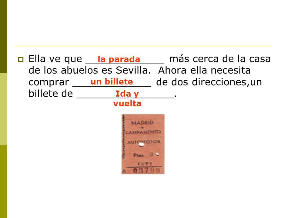 Ella ve que _____________ más cerca de la casa de los abuelos es Sevilla.