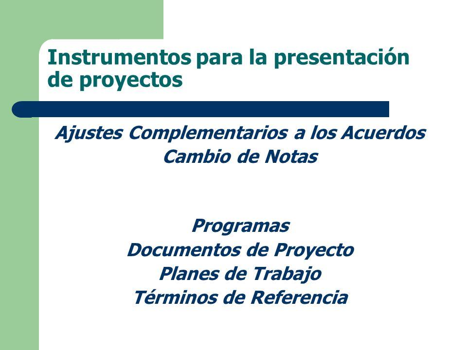 Ajustes Complementarios a los Acuerdos Cambio de Notas Programas Documentos de Proyecto Planes de Trabajo Términos de Referencia Instrumentos para la presentación de proyectos