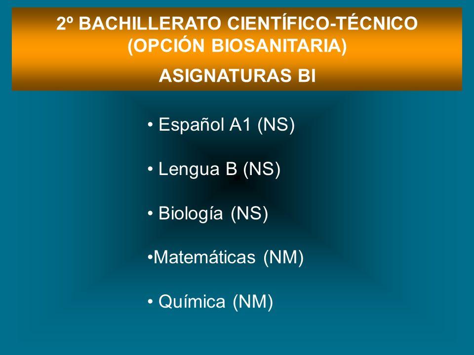 Español A1 (NS) Lengua B (NS) Biología (NS) Matemáticas (NM) Química (NM) 2º BACHILLERATO CIENTÍFICO-TÉCNICO (OPCIÓN BIOSANITARIA) ASIGNATURAS BI