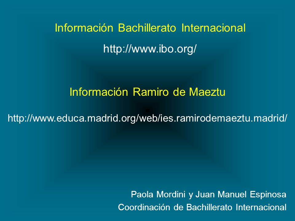 Paola Mordini y Juan Manuel Espinosa Coordinación de Bachillerato Internacional Información Bachillerato Internacional http://www.ibo.org/ Información