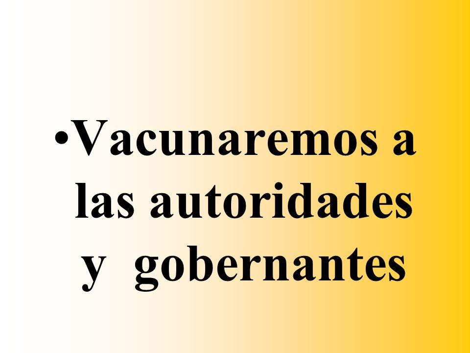 Vacunaremos a las autoridades y gobernantes