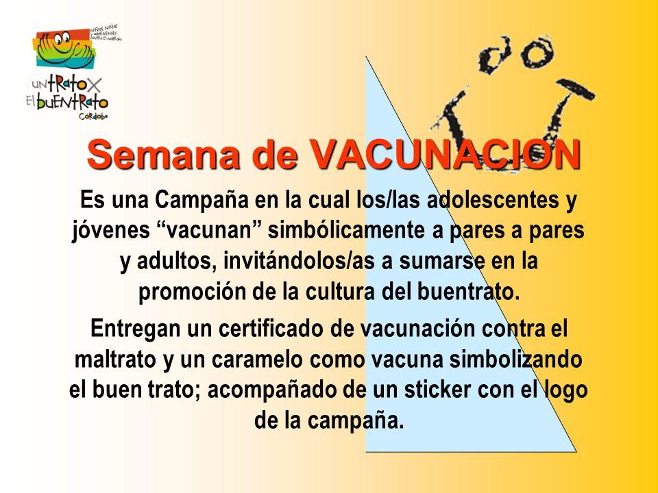 Semana de VACUNACION Es una Campaña en la cual los/las adolescentes y jóvenes vacunan simbólicamente a pares a pares y adultos, invitándolos/as a suma