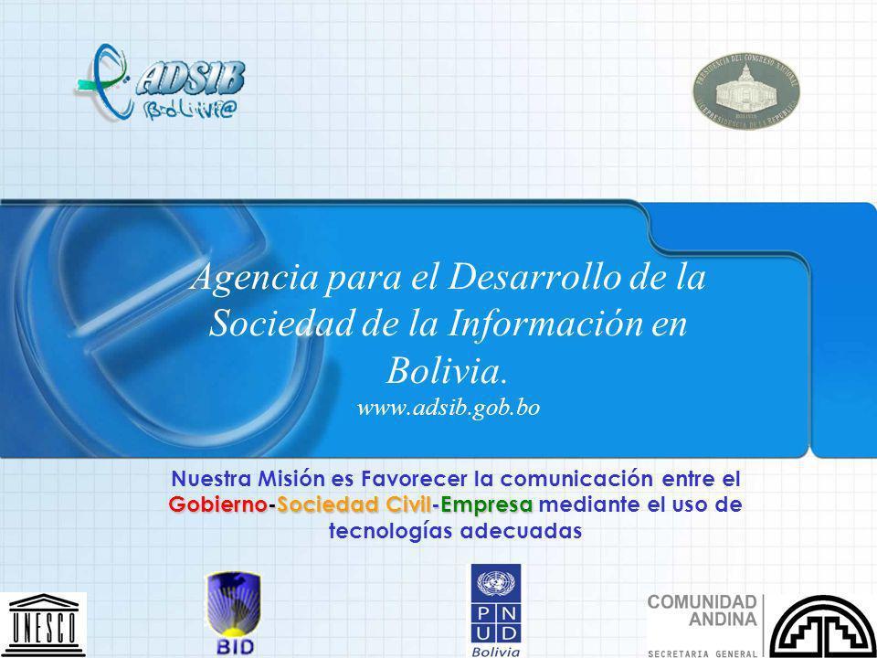Agencia para el Desarrollo de la Sociedad de la Información en Bolivia. www.adsib.gob.bo. Gobierno-Sociedad Civil-Empresa Nuestra Misión es Favorecer