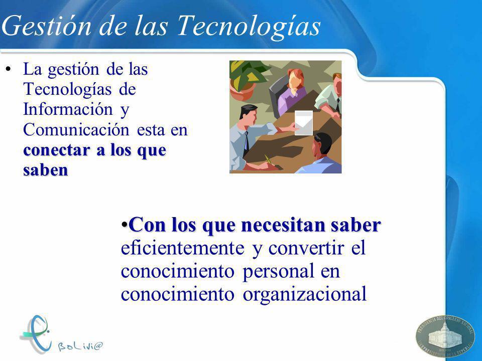 Gestión de las Tecnologías conectar a los que sabenLa gestión de las Tecnologías de Información y Comunicación esta en conectar a los que saben Con lo