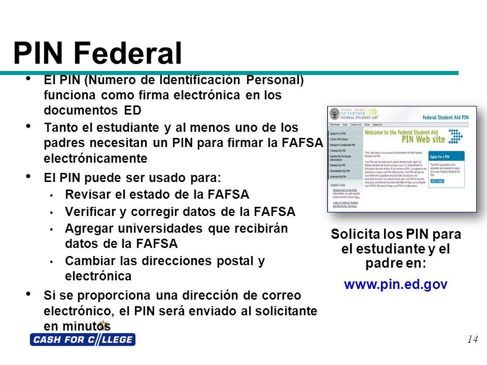 14 PIN Federal El PIN (Número de Identificación Personal) funciona como firma electrónica en los documentos ED Tanto el estudiante y al menos uno de l