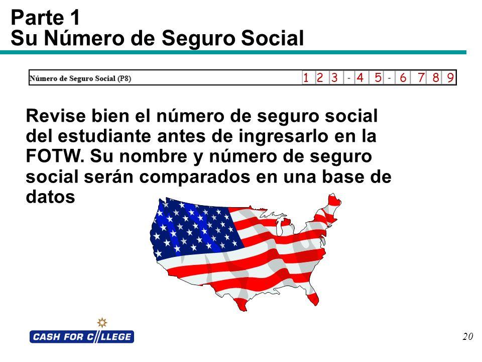 20 Parte 1 Su Número de Seguro Social Revise bien el número de seguro social del estudiante antes de ingresarlo en la FOTW. Su nombre y número de segu