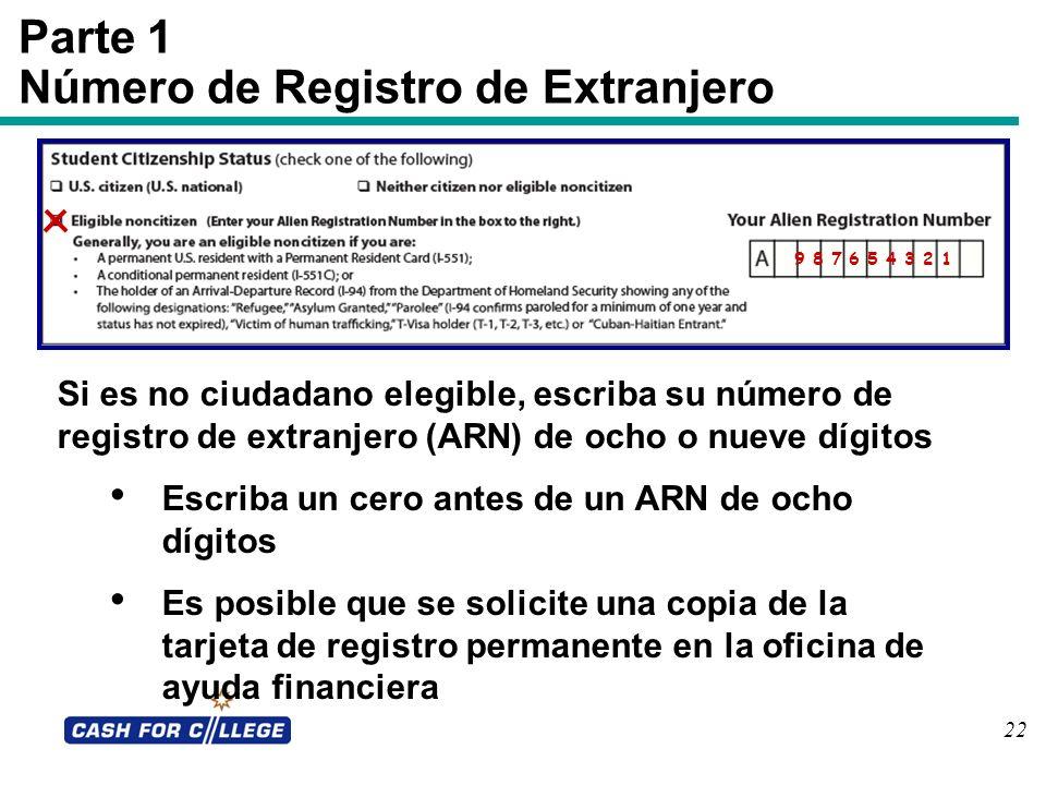 22 Parte 1 Número de Registro de Extranjero 0 1 2 3 4 5 6 7 Si es no ciudadano elegible, escriba su número de registro de extranjero (ARN) de ocho o n