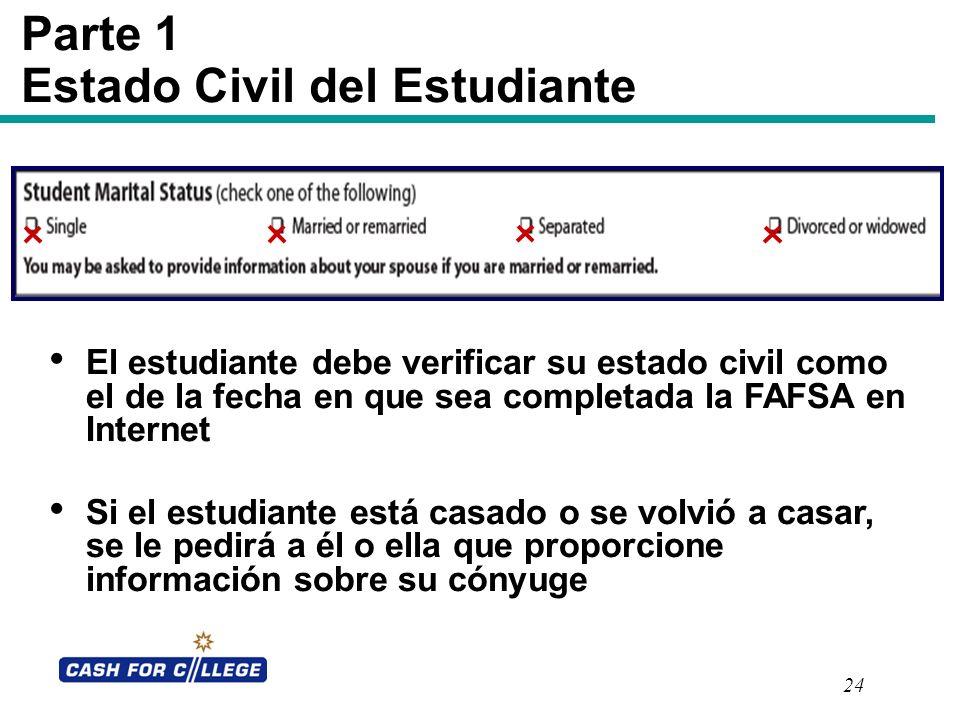 24 Parte 1 Estado Civil del Estudiante El estudiante debe verificar su estado civil como el de la fecha en que sea completada la FAFSA en Internet Si