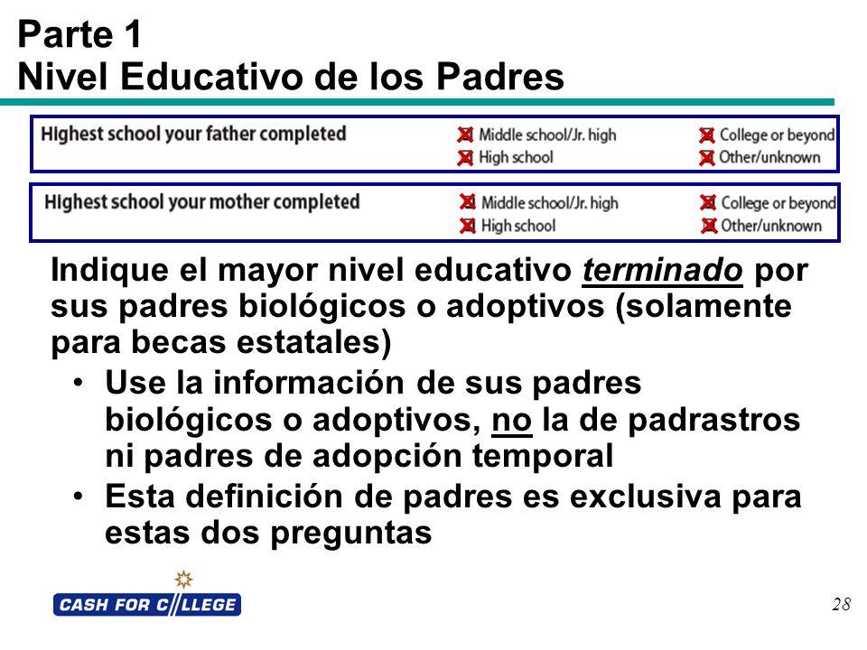 28 Parte 1 Nivel Educativo de los Padres Indique el mayor nivel educativo terminado por sus padres biológicos o adoptivos (solamente para becas estata