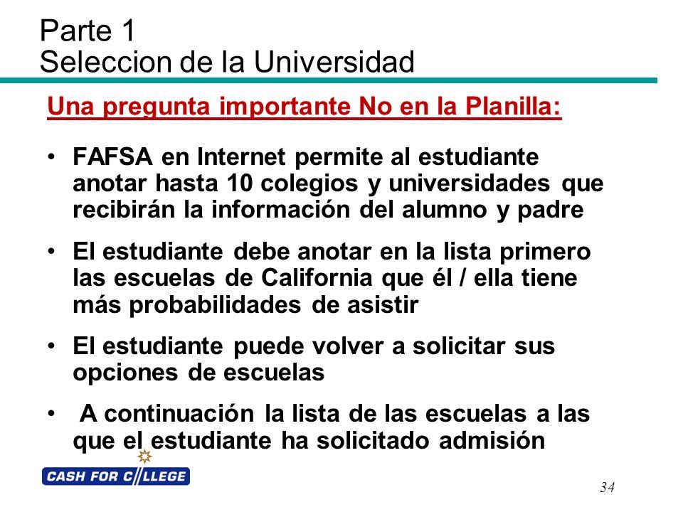 Parte 1 Seleccion de la Universidad Una pregunta importante No en la Planilla: FAFSA en Internet permite al estudiante anotar hasta 10 colegios y univ