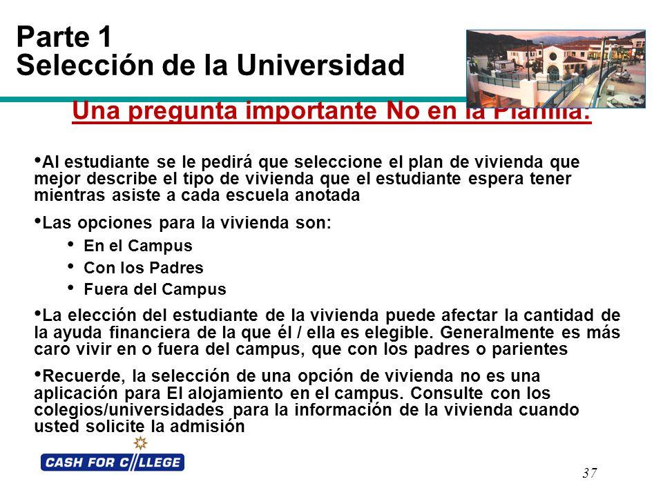37 Parte 1 Selección de la Universidad Una pregunta importante No en la Planilla: Al estudiante se le pedirá que seleccione el plan de vivienda que me