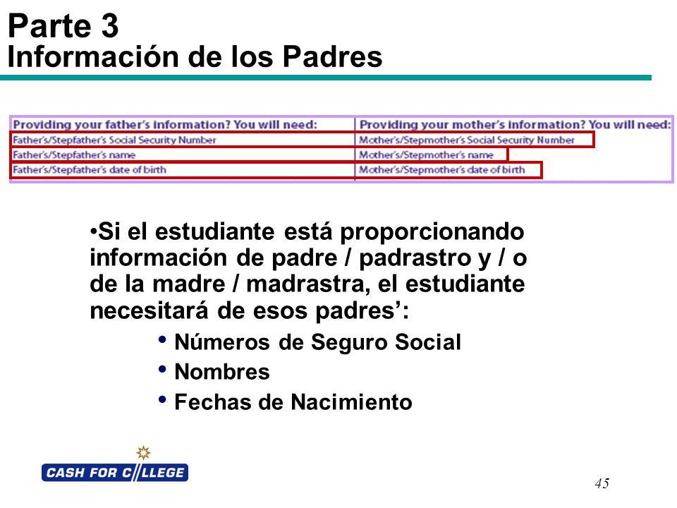 45 Parte 3 Información de los Padres Si el estudiante está proporcionando información de padre / padrastro y / o de la madre / madrastra, el estudiant
