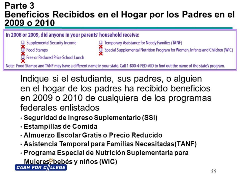 50 Parte 3 Beneficios Recibidos en el Hogar por los Padres en el 2009 o 2010 Indique si el estudiante, sus padres, o alguien en el hogar de los padres