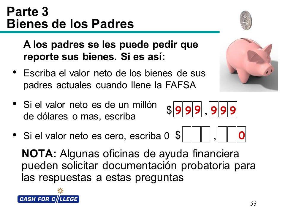 53 Parte 3 Bienes de los Padres NOTA: Algunas oficinas de ayuda financiera pueden solicitar documentación probatoria para las respuestas a estas pregu