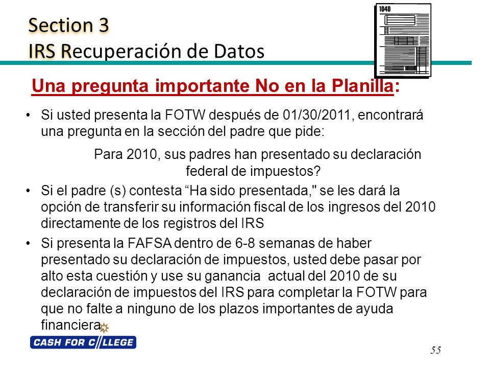Section 3 IRS R Section 3 IRS Recuperación de Datos 55 Una pregunta importante No en la Planilla: Si usted presenta la FOTW después de 01/30/2011, enc