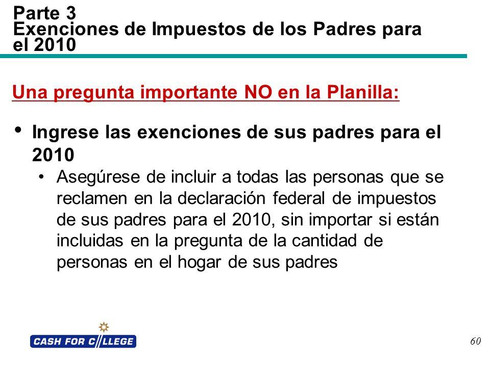 60 Parte 3 Exenciones de Impuestos de los Padres para el 2010 Ingrese las exenciones de sus padres para el 2010 Asegúrese de incluir a todas las perso