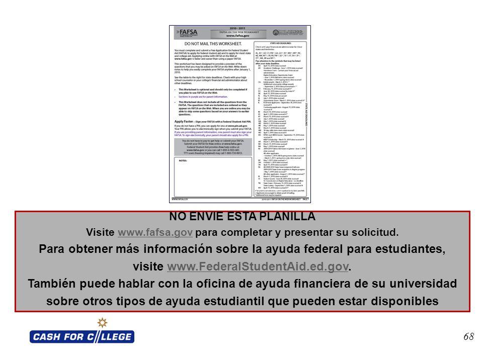 68 NO ENVIE ESTA PLANILLA Visite www.fafsa.gov para completar y presentar su solicitud.www.fafsa.gov Para obtener más información sobre la ayuda feder