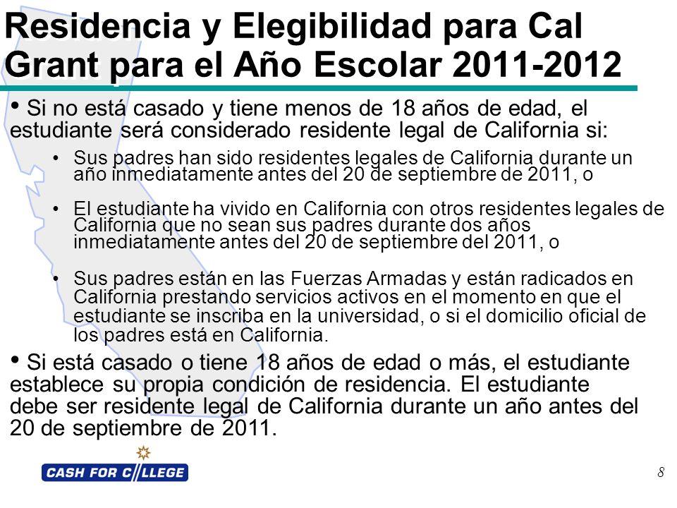 8 Sus padres han sido residentes legales de California durante un año inmediatamente antes del 20 de septiembre de 2011, o El estudiante ha vivido en