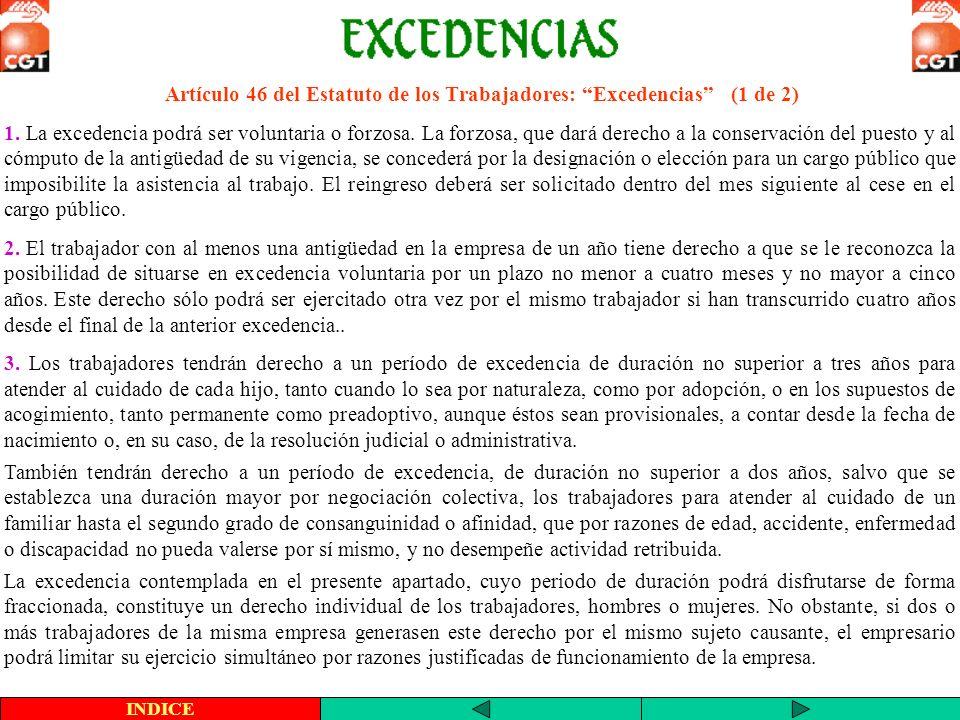 Artículo 46 del Estatuto de los Trabajadores: Excedencias (2 de 2) INDICE Cuando un nuevo sujeto causante diera derecho a un nuevo período de excedencia, el inicio de la misma dará fin al que, en su caso, se viniera disfrutando.