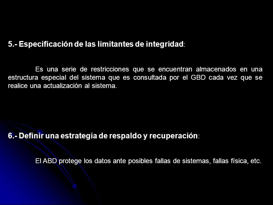 5.- Especificación de las limitantes de integridad : Es una serie de restricciones que se encuentran almacenados en una estructura especial del sistem