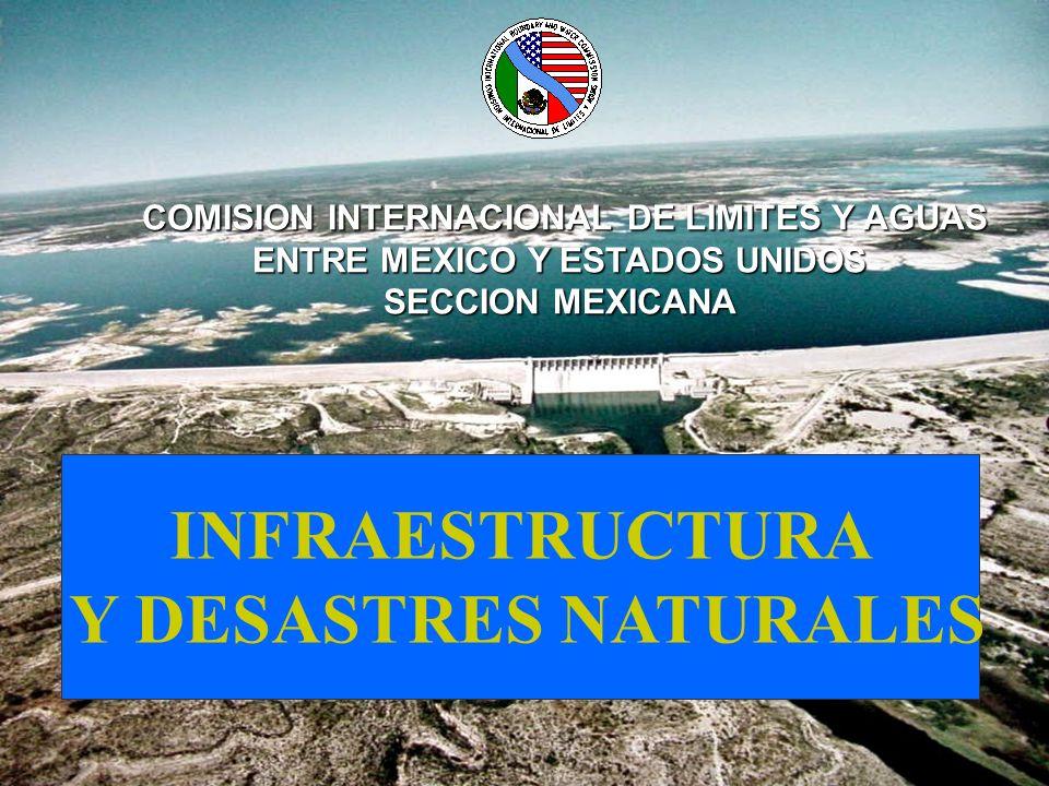 INFRAESTRUCTURA Y DESASTRES NATURALES COMISION INTERNACIONAL DE LIMITES Y AGUAS ENTRE MEXICO Y ESTADOS UNIDOS COMISION INTERNACIONAL DE LIMITES Y AGUA