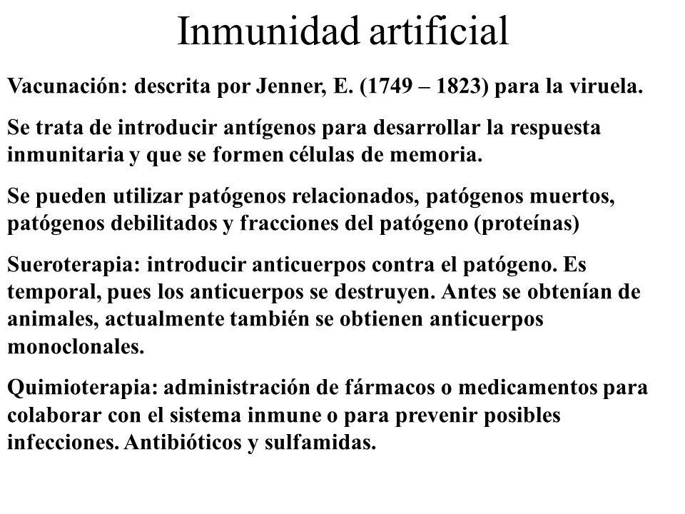 Inmunidad artificial Vacunación: descrita por Jenner, E. (1749 – 1823) para la viruela. Se trata de introducir antígenos para desarrollar la respuesta