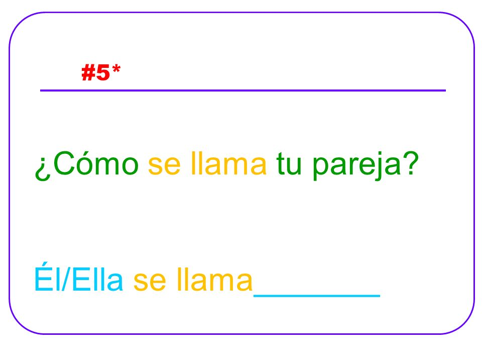 #5* ¿Cómo se llama tu pareja? Él/Ella se llama_______