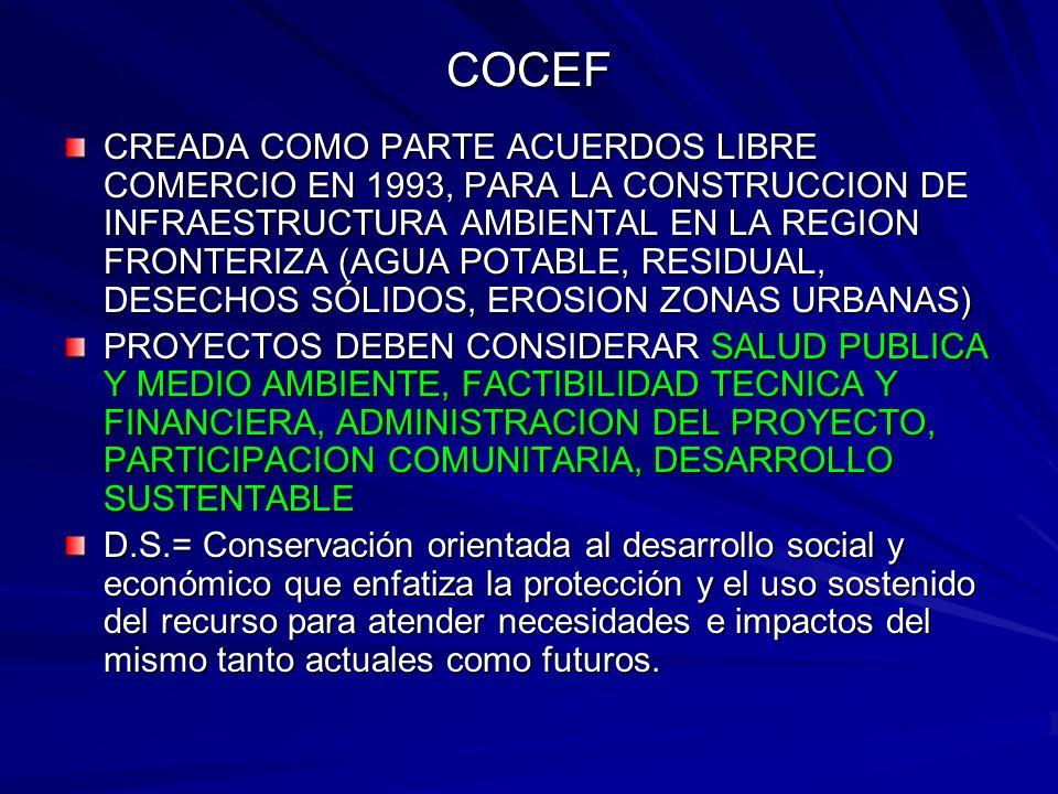 COCEF CREADA COMO PARTE ACUERDOS LIBRE COMERCIO EN 1993, PARA LA CONSTRUCCION DE INFRAESTRUCTURA AMBIENTAL EN LA REGION FRONTERIZA (AGUA POTABLE, RESI