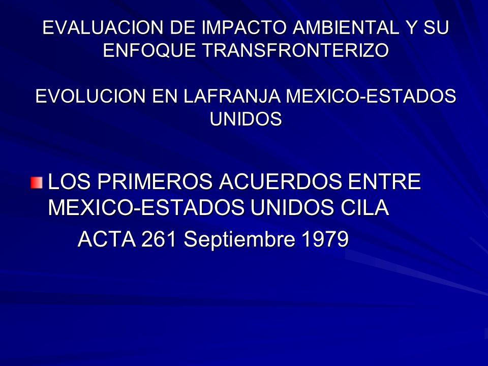 EVALUACION DE IMPACTO AMBIENTAL Y SU ENFOQUE TRANSFRONTERIZO EVOLUCION EN LAFRANJA MEXICO-ESTADOS UNIDOS LOS PRIMEROS ACUERDOS ENTRE MEXICO-ESTADOS UN