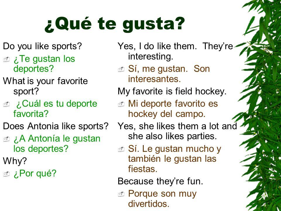¿Cuál es tu deporte favorita? El baloncesto es mi deporte favorito porque es divertido.