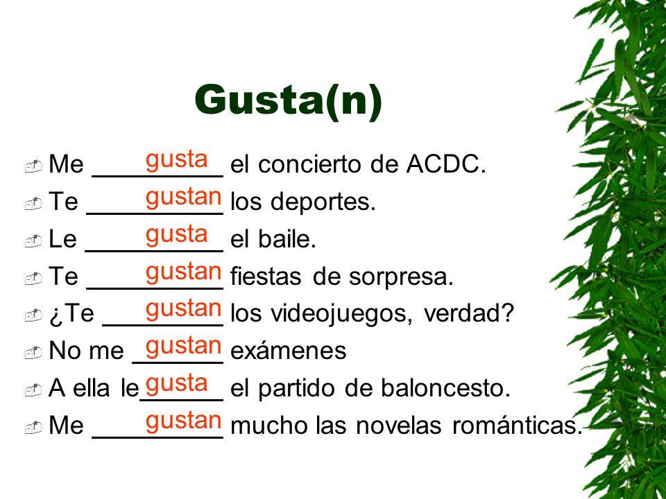 Gusta(n) ME TE LE +GUSTAGUSTAN If one thing Is liked If more than one thing is liked ME+GUSTA + EL BAILE. (singular) ME +GUSTAN +LOS BAILES. (plural)