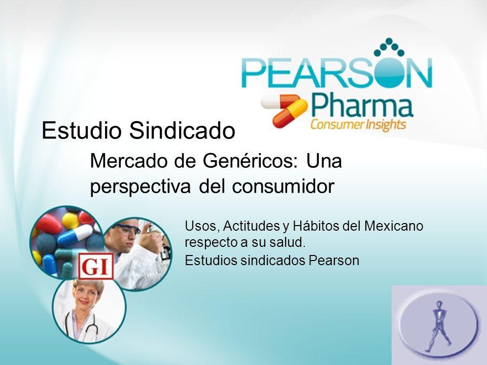 Estudio Sindicado Mercado de Genéricos: Una perspectiva del consumidor Usos, Actitudes y Hábitos del Mexicano respecto a su salud. Estudios sindicados