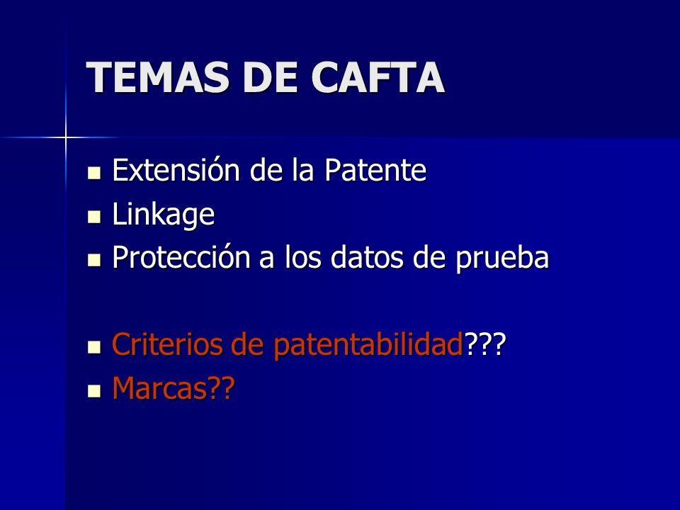 TEMAS DE CAFTA Extensión de la Patente Extensión de la Patente Linkage Linkage Protección a los datos de prueba Protección a los datos de prueba Criterios de patentabilidad .