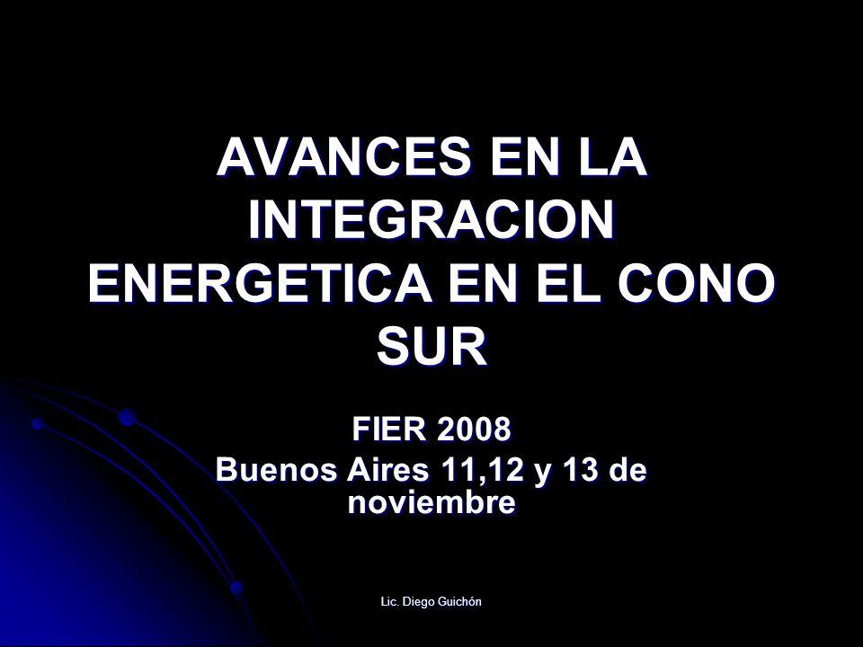Lic. Diego Guichón AVANCES EN LA INTEGRACION ENERGETICA EN EL CONO SUR FIER 2008 Buenos Aires 11,12 y 13 de noviembre