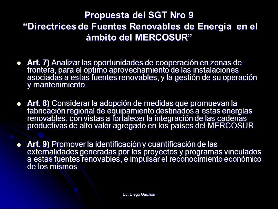 Lic. Diego Guichón Propuesta del SGT Nro 9 Directrices de Fuentes Renovables de Energía en el ámbito del MERCOSUR Art. 7) Analizar las oportunidades d